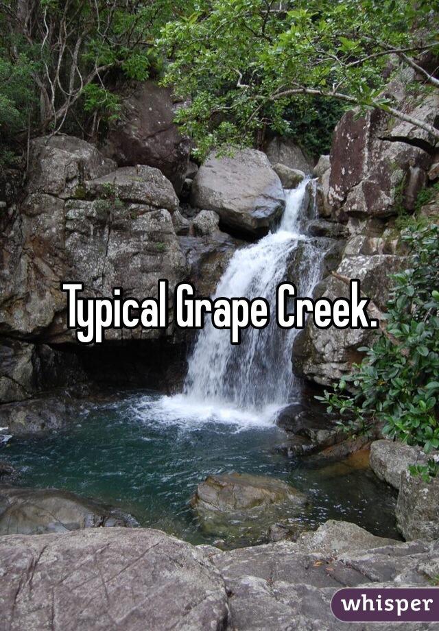 Typical Grape Creek.