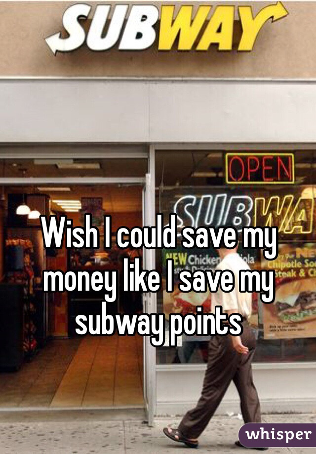 Wish I could save my money like I save my subway points