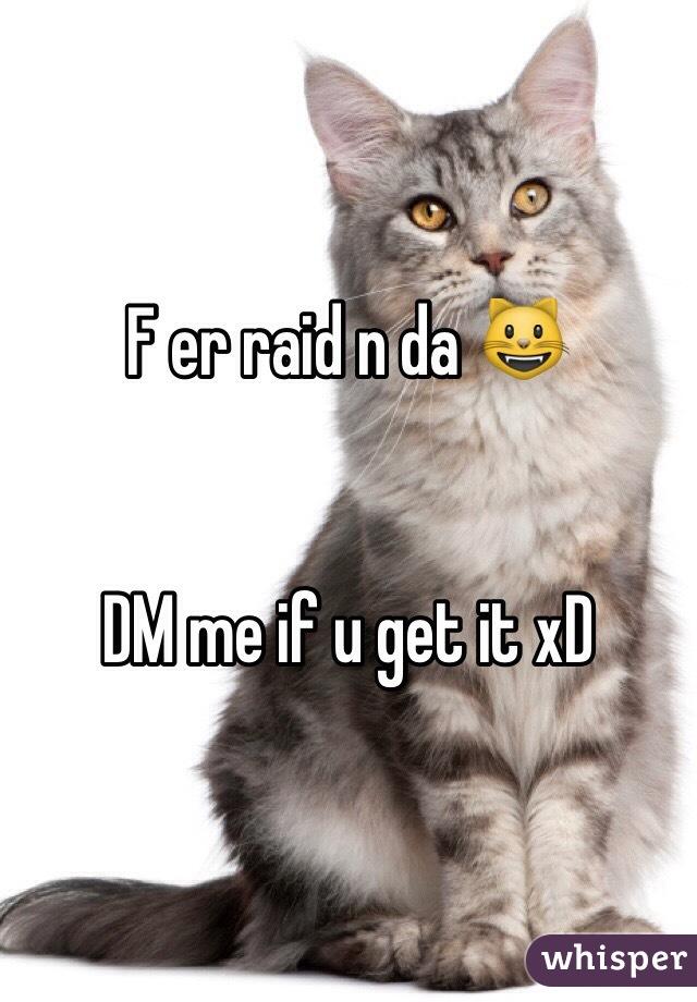F er raid n da 😺    DM me if u get it xD