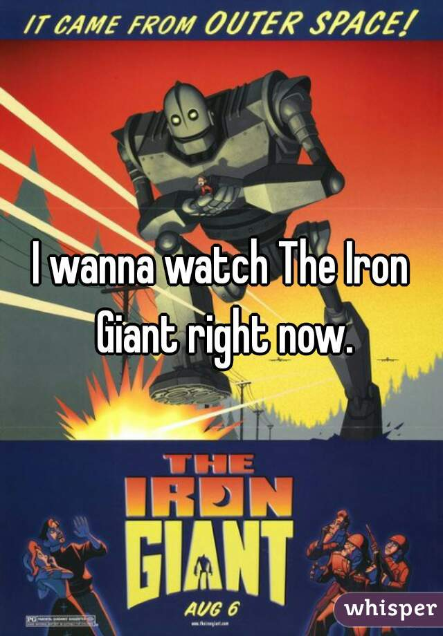 I wanna watch The Iron Giant right now.