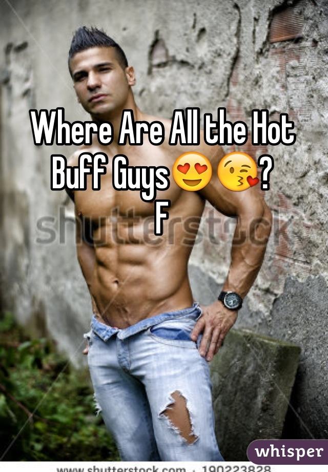 Where Are All the Hot Buff Guys😍😘? F
