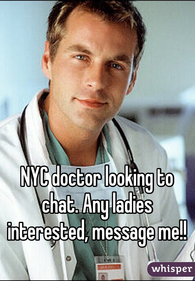 NYC doctor looking to chat. Any ladies interested, message me!!