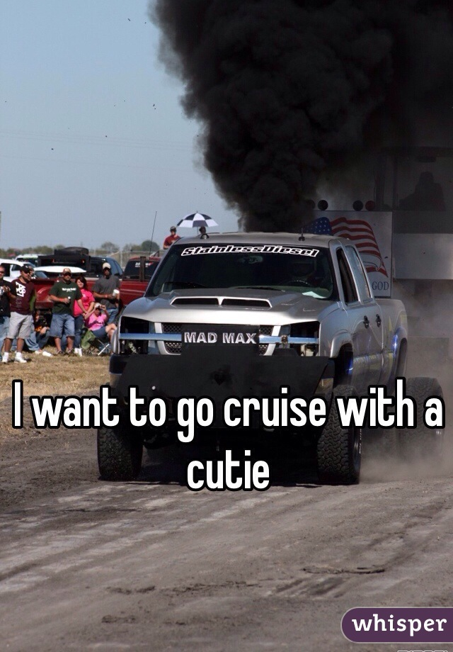 I want to go cruise with a cutie