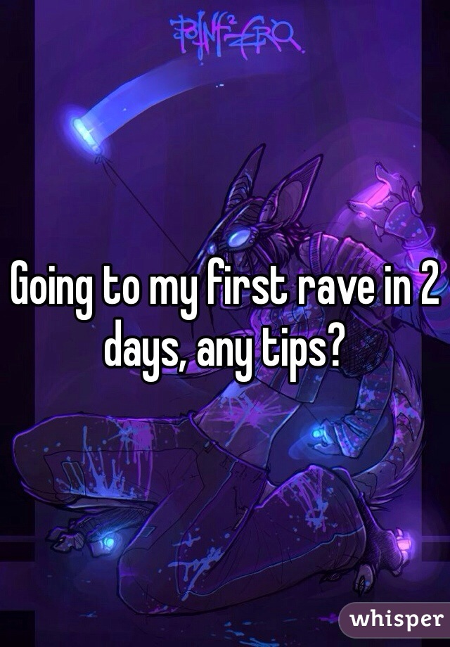 Going to my first rave in 2 days, any tips?