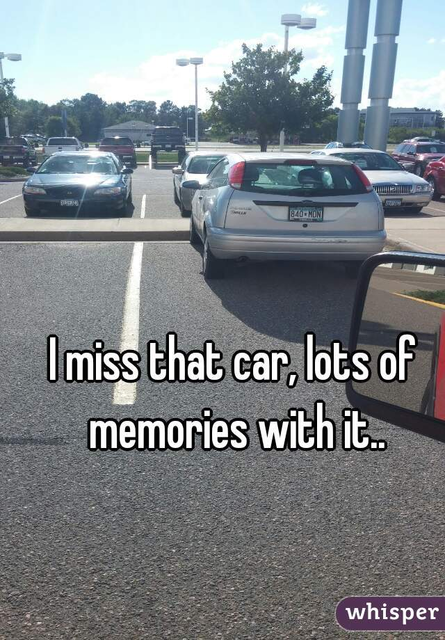 I miss that car, lots of memories with it..