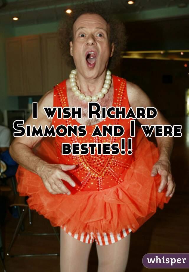 I wish Richard Simmons and I were besties!!