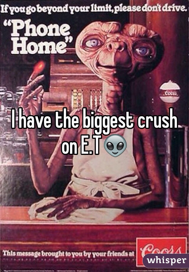 I have the biggest crush on E.T👽