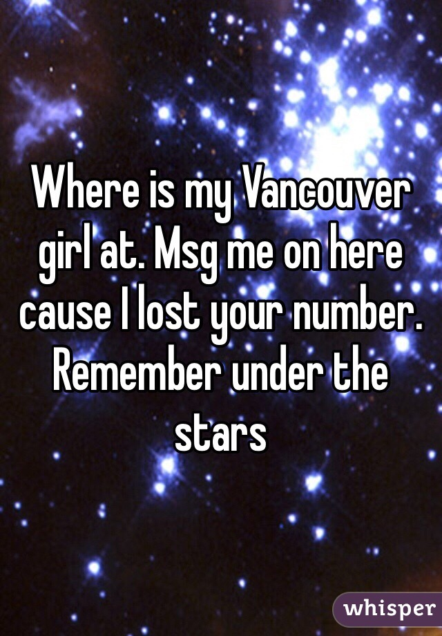 Where is my Vancouver girl at. Msg me on here cause I lost your number. Remember under the stars