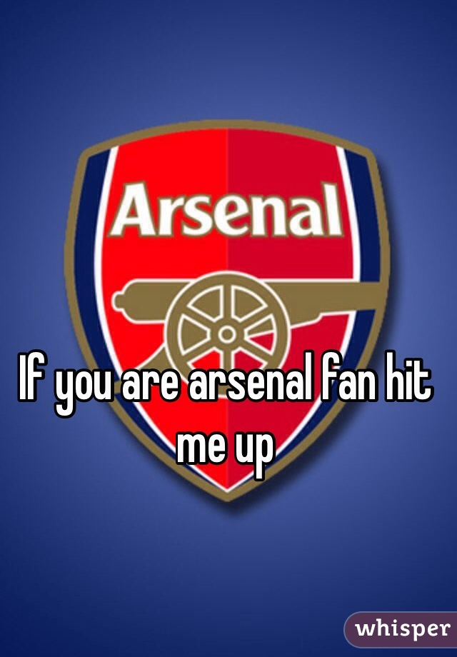 If you are arsenal fan hit me up