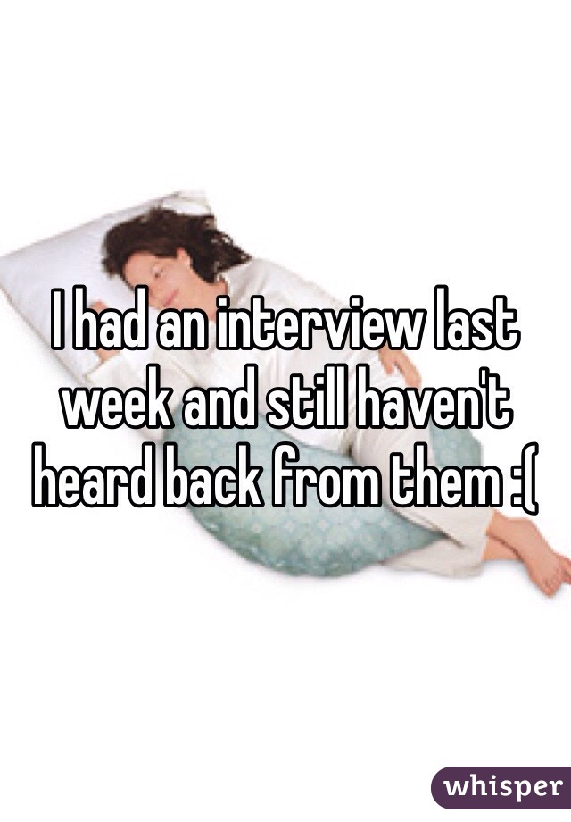 I had an interview last week and still haven't heard back from them :(