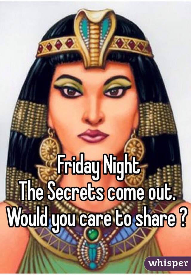 Friday Night  The Secrets come out. Would you care to share ?