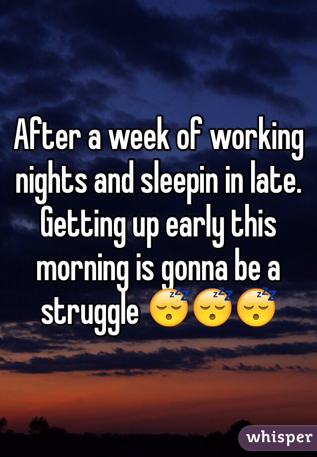 After a week of working nights and sleepin in late. Getting up early this morning is gonna be a struggle 😴😴😴