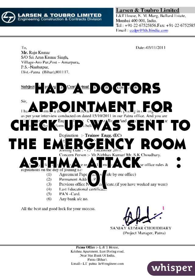 had a doctors appointment for check up was sent to the emergency room  asthma attack      : 0(
