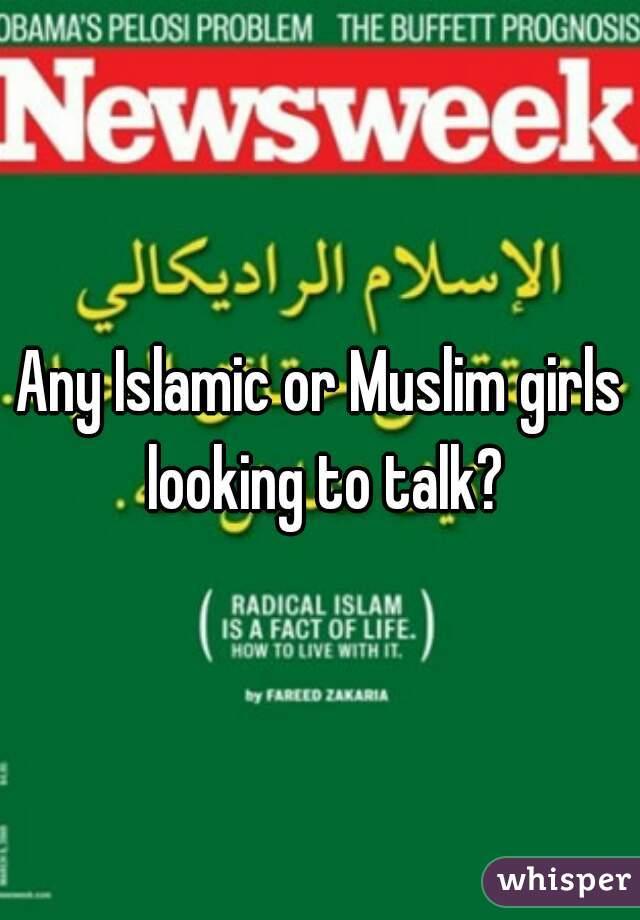 Any Islamic or Muslim girls looking to talk?