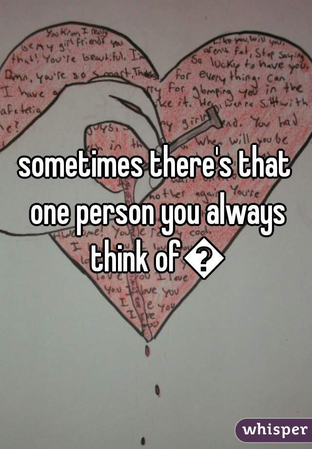 sometimes there's that one person you always think of😞