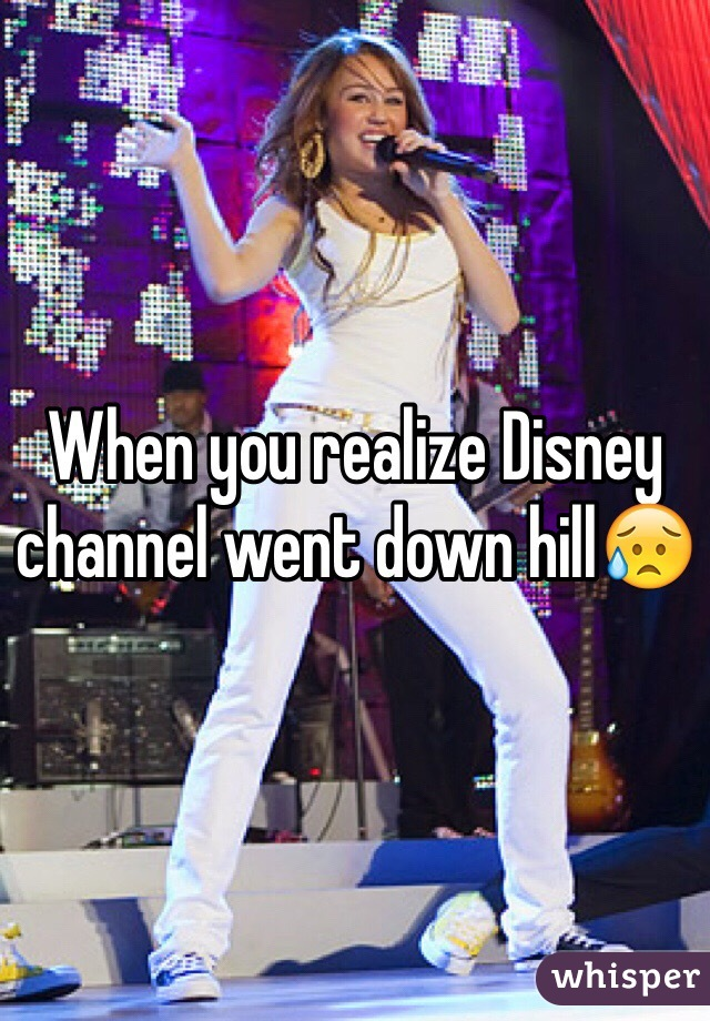 When you realize Disney channel went down hill😥