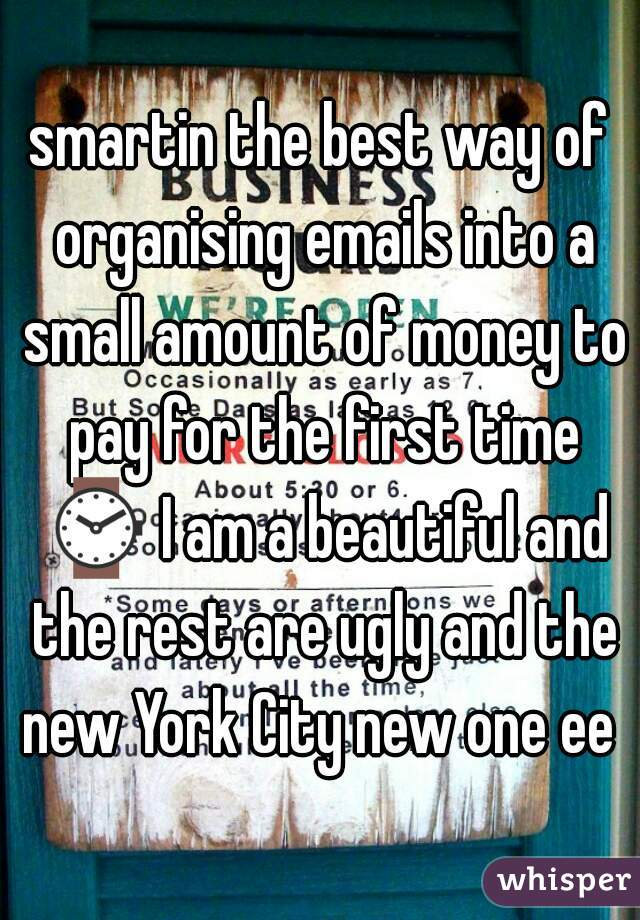smartin the best way of organising emails into a small amount of money to pay for the first time ⌚ I am a beautiful and the rest are ugly and the new York City new one ee