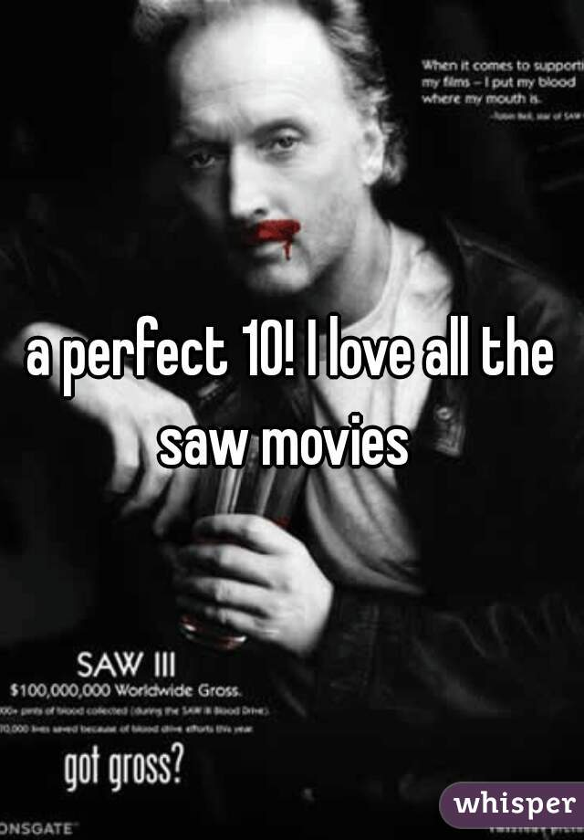 a perfect 10! I love all the saw movies
