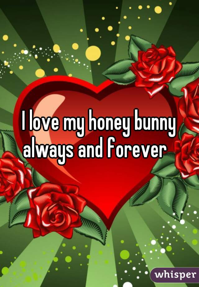 I love my honey bunny always and forever