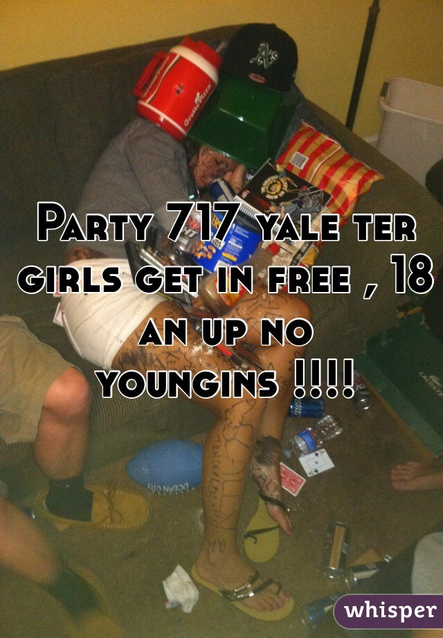 Party 717 yale ter girls get in free , 18 an up no youngins !!!!
