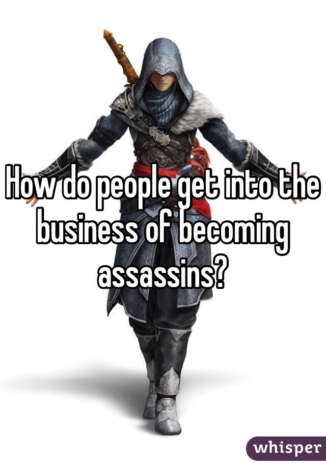 How do people get into the business of becoming assassins?