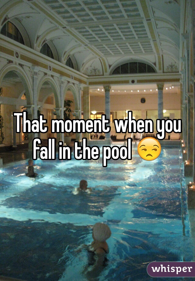 That moment when you fall in the pool 😒