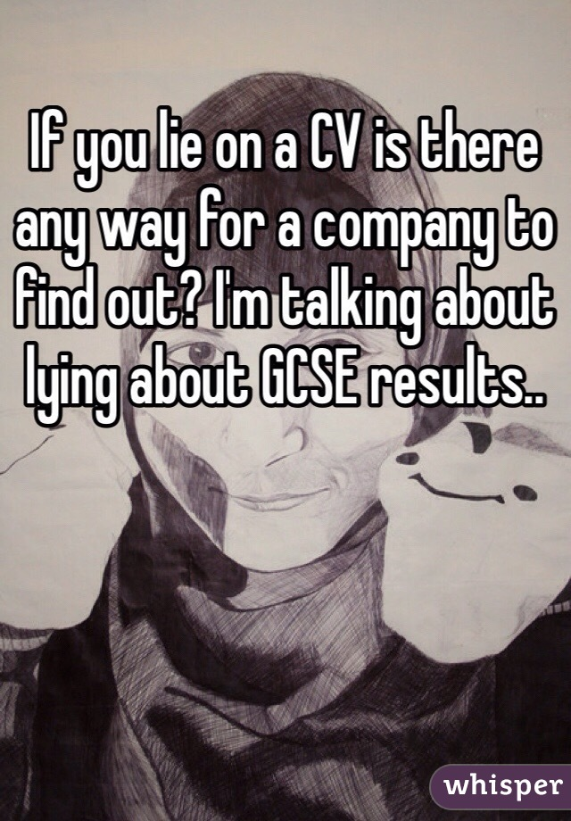 If you lie on a CV is there any way for a company to find out? I'm talking about lying about GCSE results..