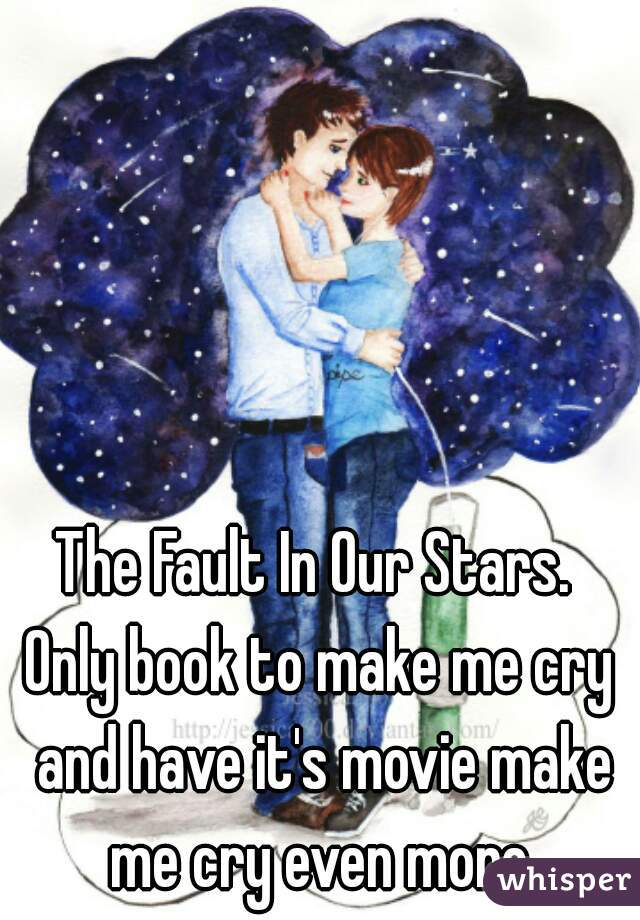 The Fault In Our Stars.  Only book to make me cry and have it's movie make me cry even more.