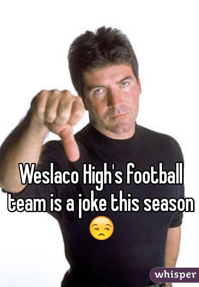 Weslaco High's football team is a joke this season 😒