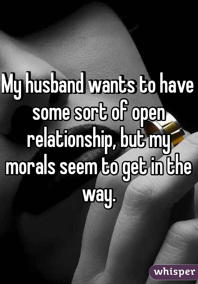 My husband wants to have some sort of open relationship, but my morals seem to get in the way.