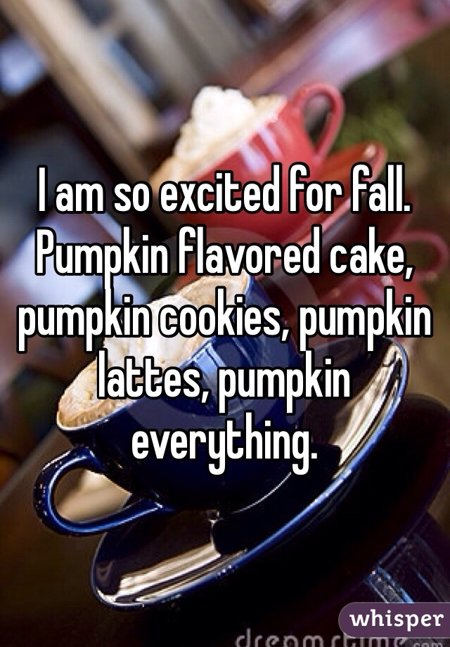 I am so excited for fall. Pumpkin flavored cake, pumpkin cookies, pumpkin lattes, pumpkin everything.