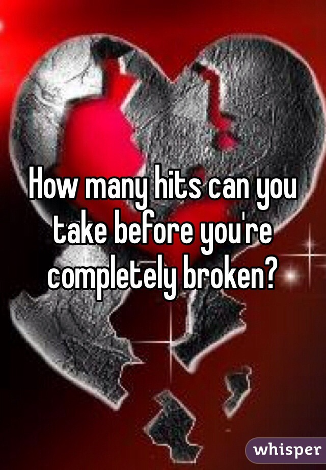 How many hits can you take before you're completely broken?