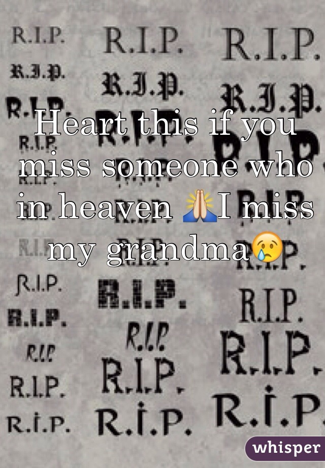 Heart this if you miss someone who in heaven 🙏I miss my grandma😢