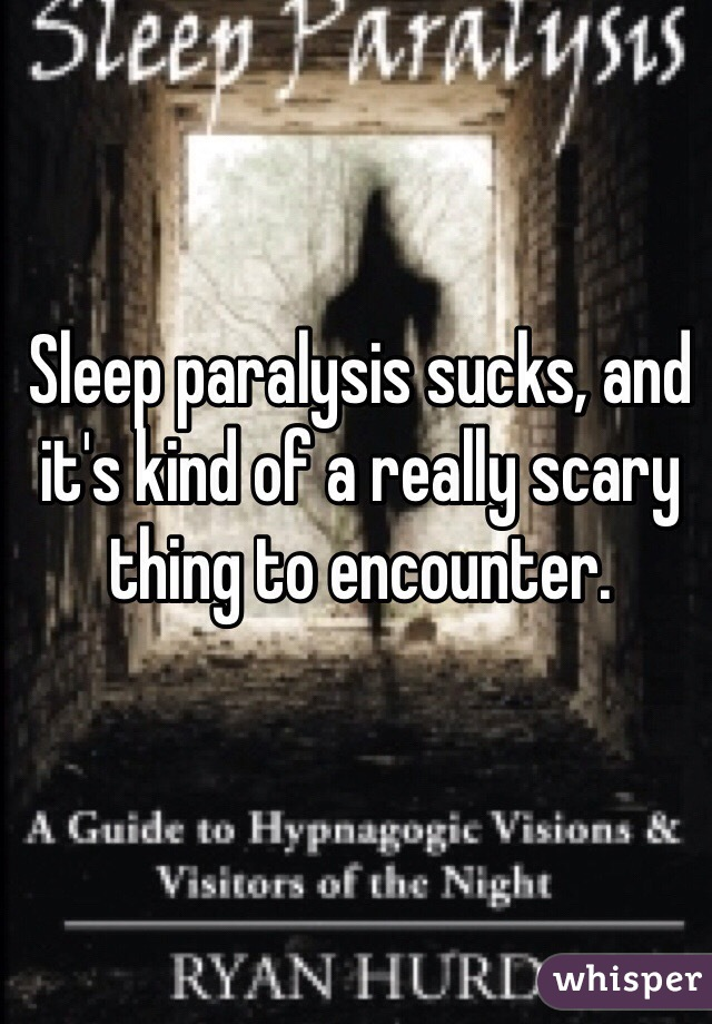 Sleep paralysis sucks, and it's kind of a really scary thing to encounter.