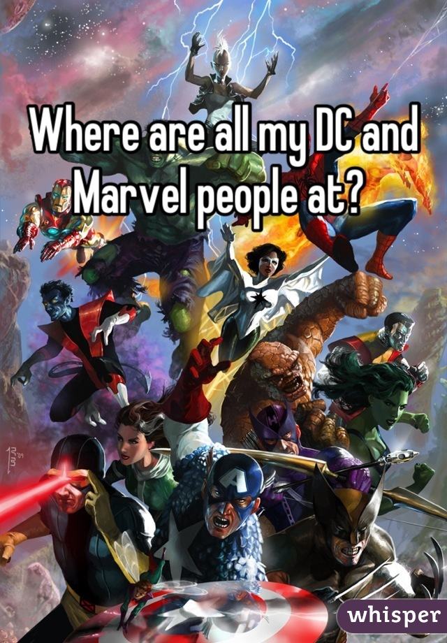 Where are all my DC and Marvel people at?