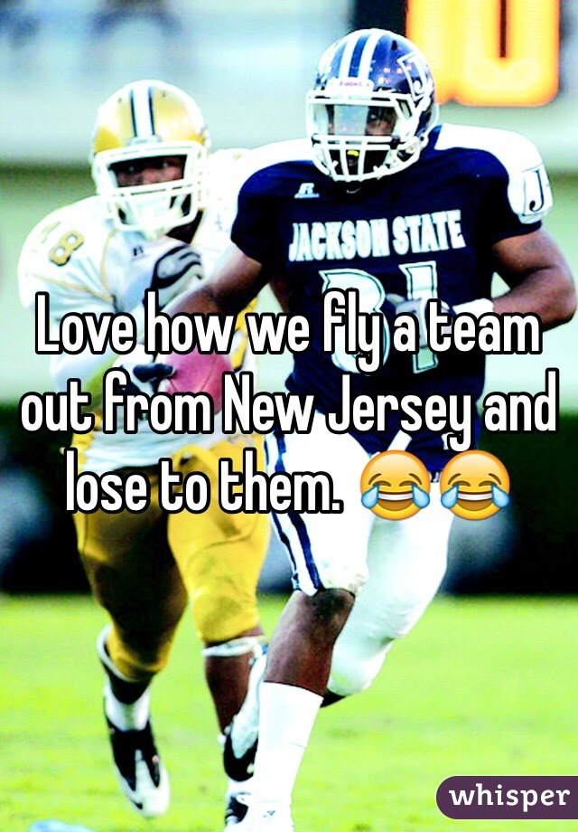 Love how we fly a team out from New Jersey and lose to them. 😂😂