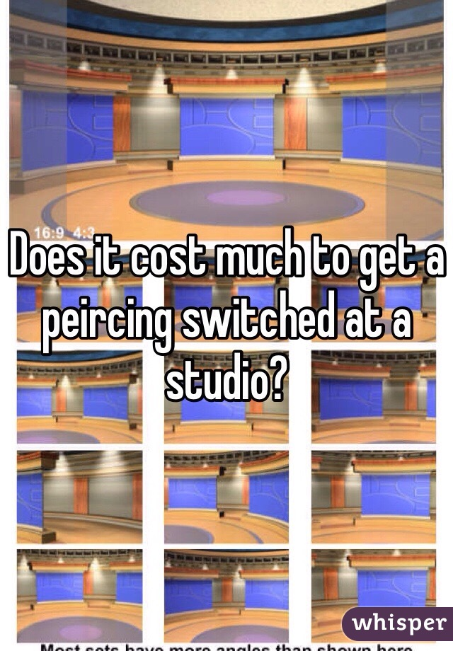 Does it cost much to get a peircing switched at a studio?