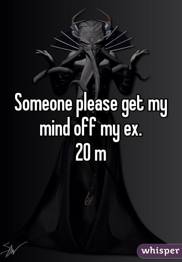 Someone please get my mind off my ex.  20 m