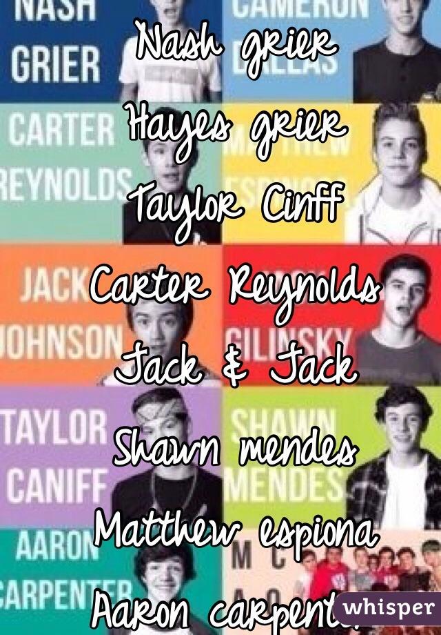 Magcon love Nash grier  Hayes grier  Taylor Cinff Carter Reynolds  Jack & Jack  Shawn mendes  Matthew espiona  Aaron carpenter