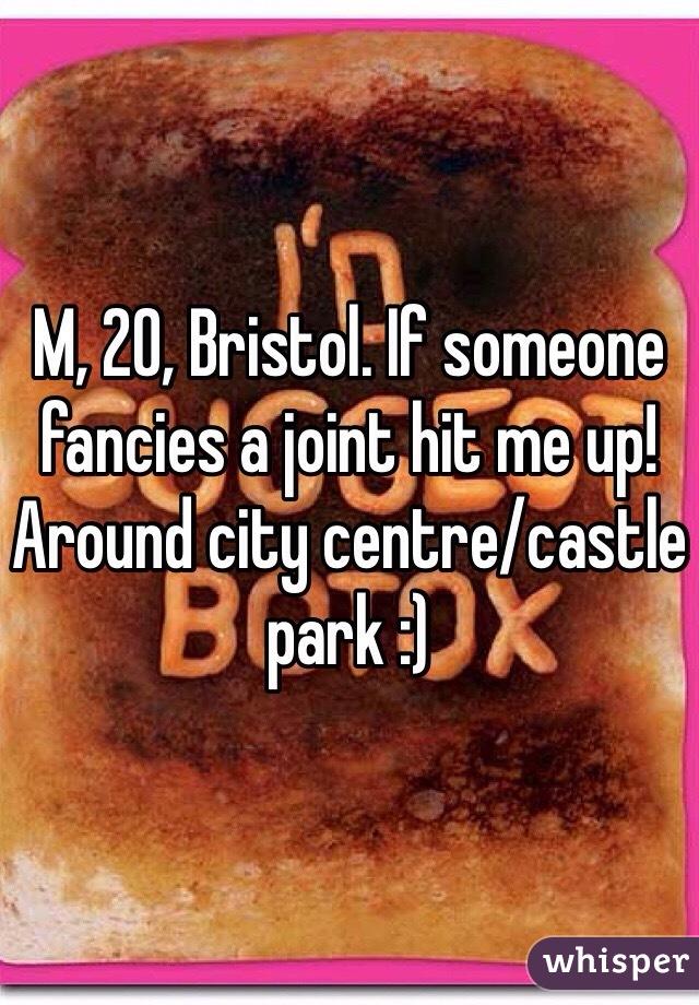 M, 20, Bristol. If someone fancies a joint hit me up! Around city centre/castle park :)