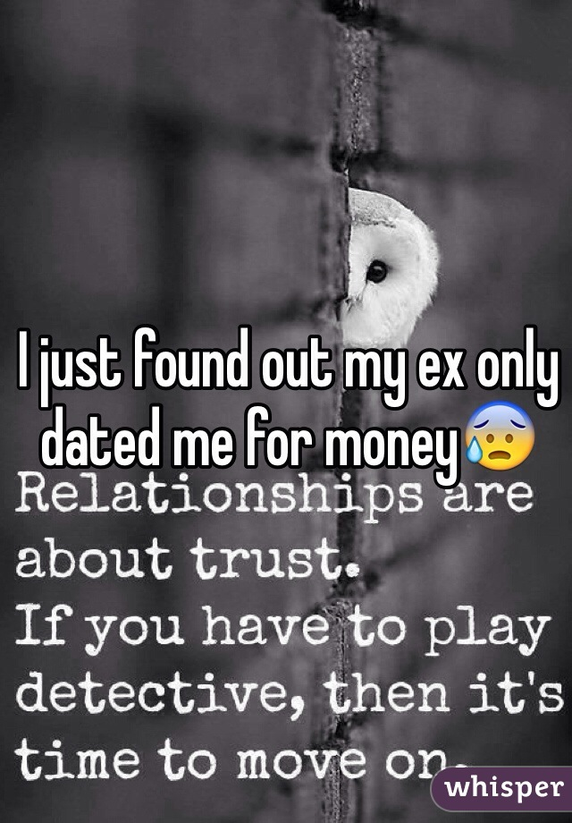 I just found out my ex only dated me for money😰