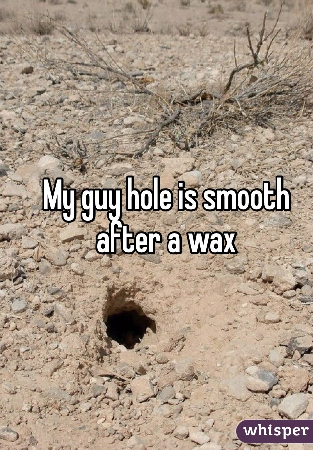My guy hole is smooth after a wax