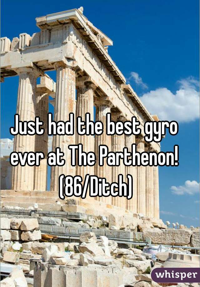 Just had the best gyro ever at The Parthenon!  (86/Ditch)