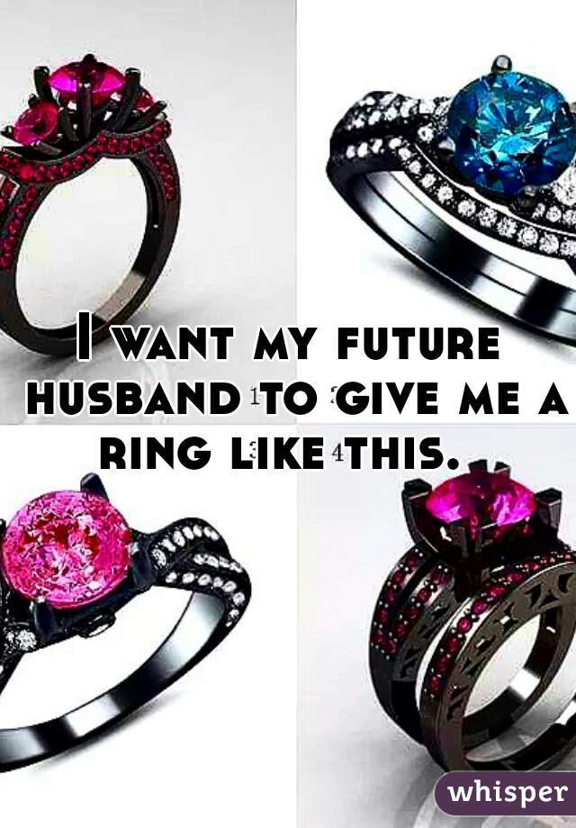 I want my future husband to give me a ring like this.