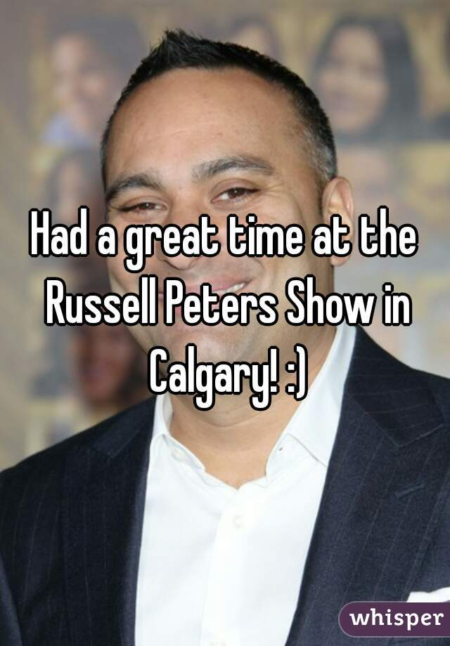 Had a great time at the Russell Peters Show in Calgary! :)