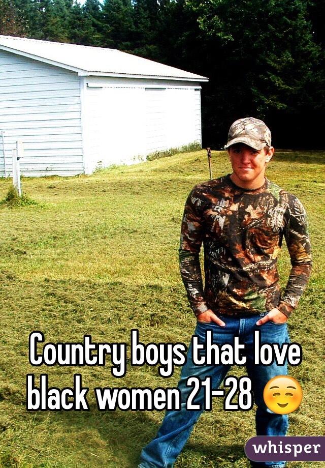 Country boys that love black women 21-28 ☺️