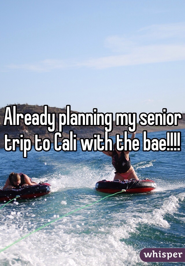 Already planning my senior trip to Cali with the bae!!!!