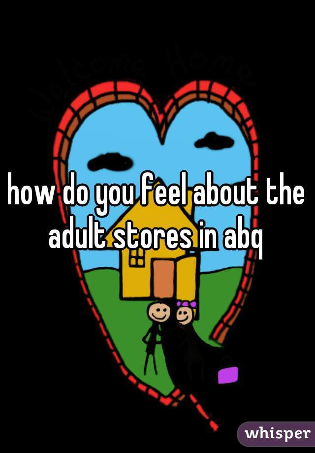 how do you feel about the adult stores in abq
