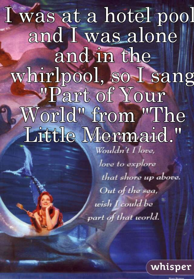 """I was at a hotel pool and I was alone and in the whirlpool, so I sang """"Part of Your World"""" from """"The Little Mermaid."""""""