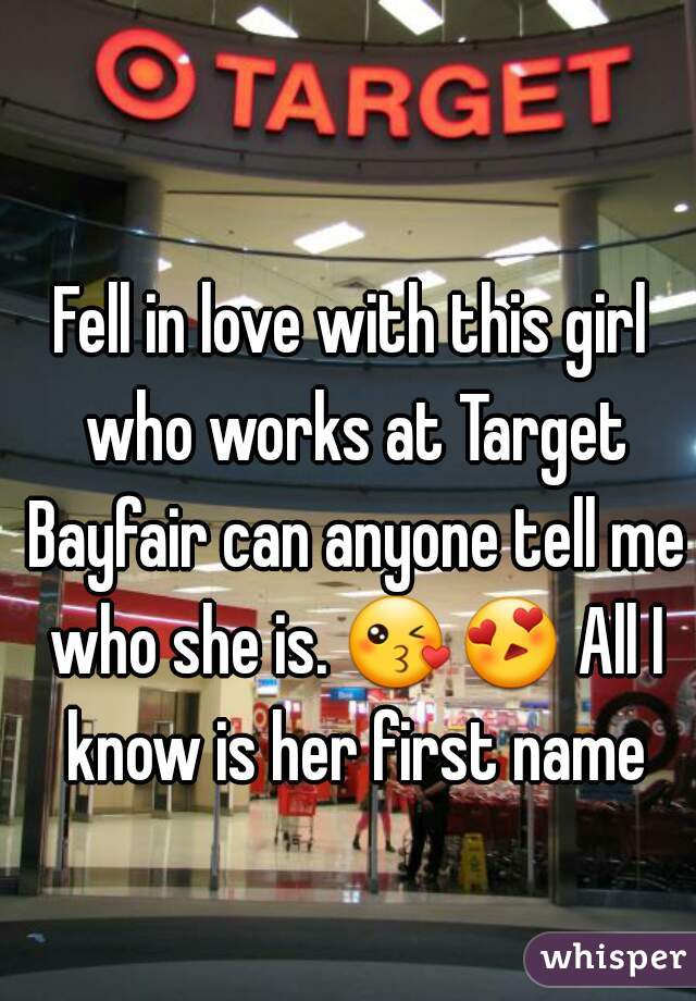 Fell in love with this girl who works at Target Bayfair can anyone tell me who she is. 😘😍 All I know is her first name